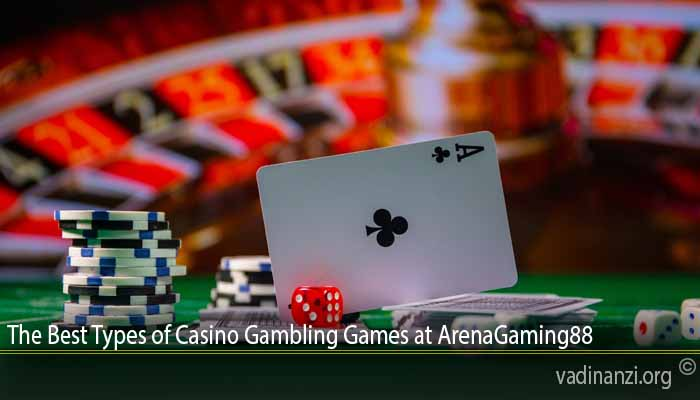 The Best Types of Casino Gambling Games at ArenaGaming88