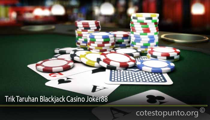 Trik Taruhan Blackjack Casino Joker88